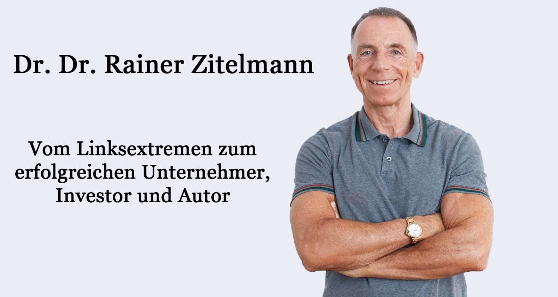 Vom Linksextremen zum erfolgreichen Unternehmer, Investor und Autor - Dr. Dr. Rainer Zitelmann
